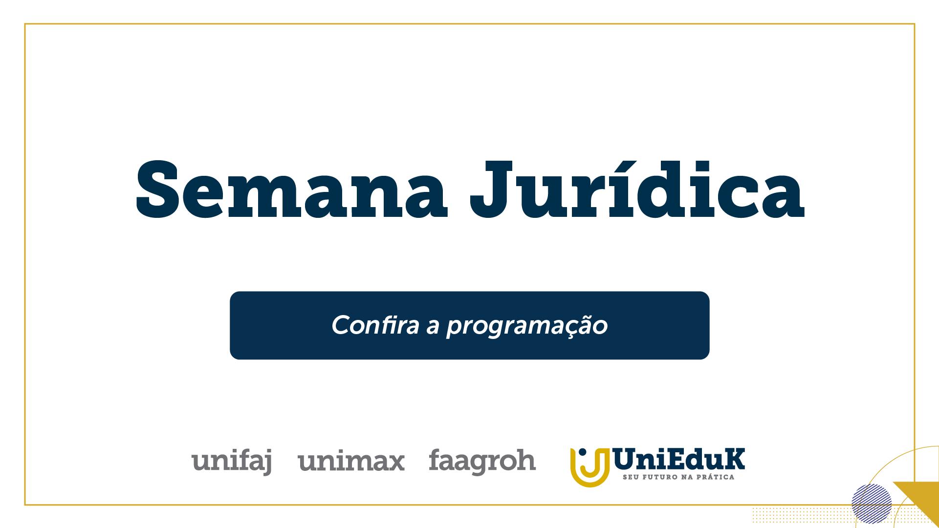"""A imagem traz uma arte nos moldes do Grupo UniEduK com o texto: """"Semana Jurídica, confira a programação""""."""