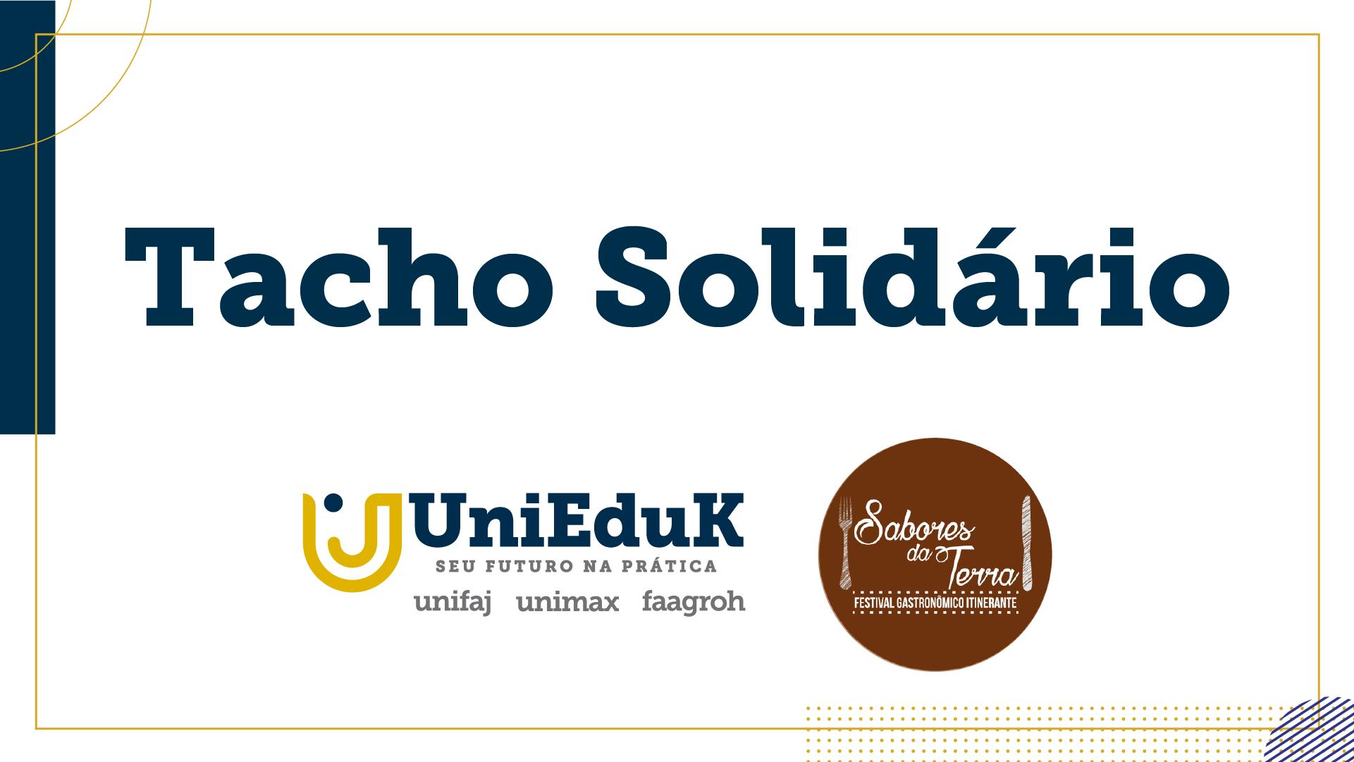 """A arte traz o logo do Grupo UniEduK e do festival Sabores da Terra, com o texto """"Tacho Solidário"""" ao centro."""