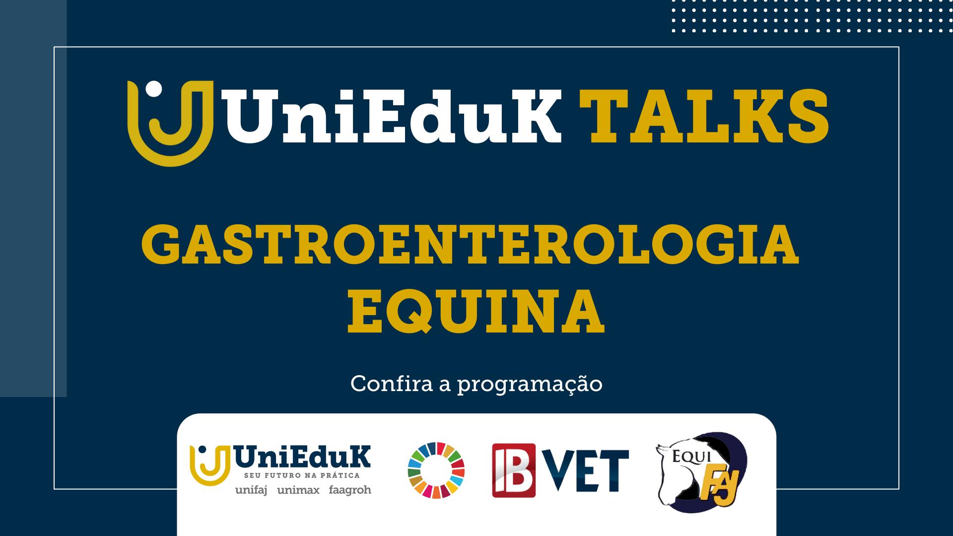 """A arte traz o texto """"UniEduK Talks - Gastroenterologia Equina"""", além dos logos do Grupo e apoiadores no evento."""